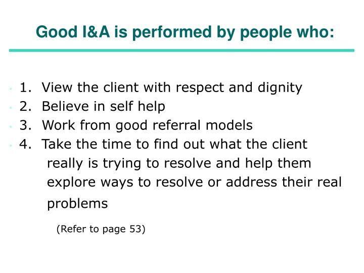 Good I&A is performed by people who: