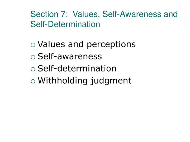 Section 7:  Values, Self-Awareness and Self-Determination