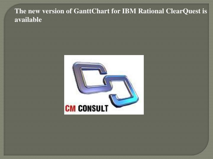 The new version of GanttChart for IBM Rational ClearQuest is available