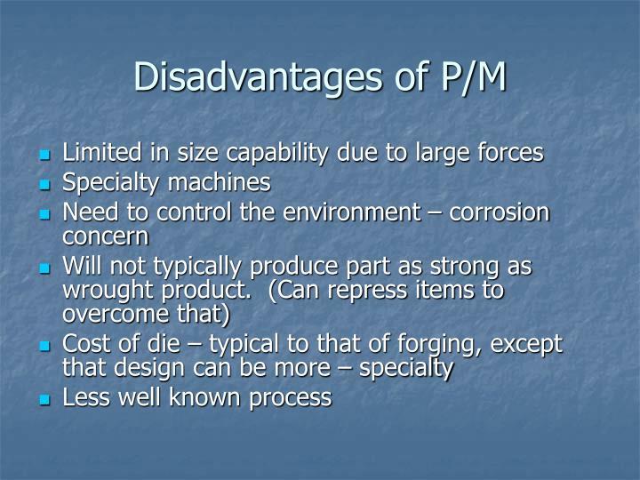 Disadvantages of P/M