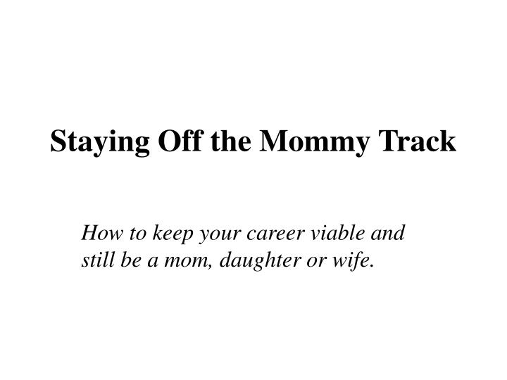 staying off the mommy track n.