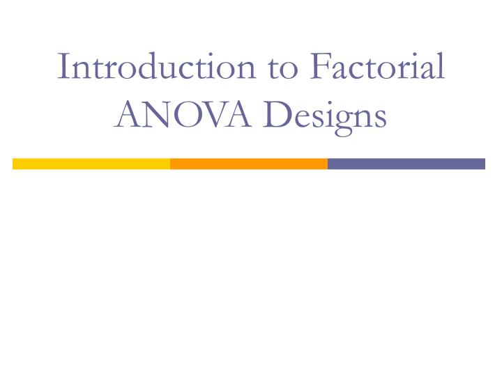 introduction to factorial anova designs n.