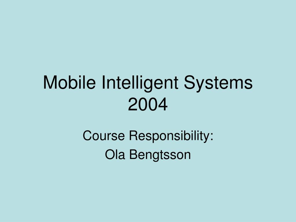 mobile intelligent systems 2004 l.