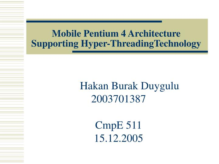 Mobile pentium 4 architecture supporting hyper threadingtechnology