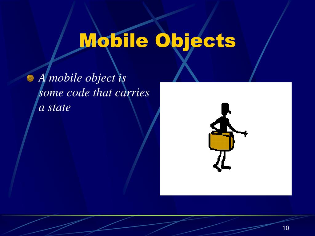 A mobile object is some code that carries a state