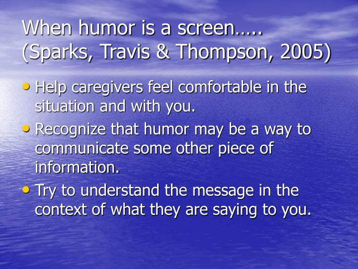 When humor is a screen….. (Sparks, Travis & Thompson, 2005)