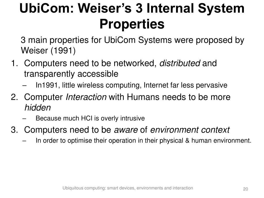 UbiCom: Weiser's 3 Internal System Properties
