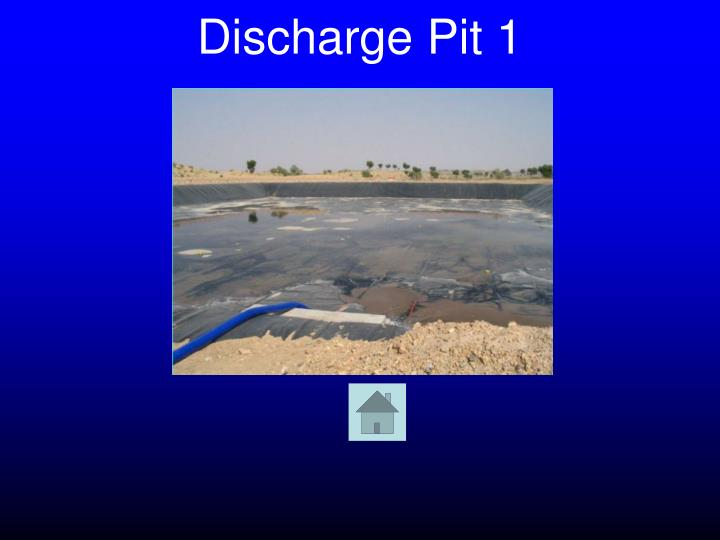 Discharge Pit 1