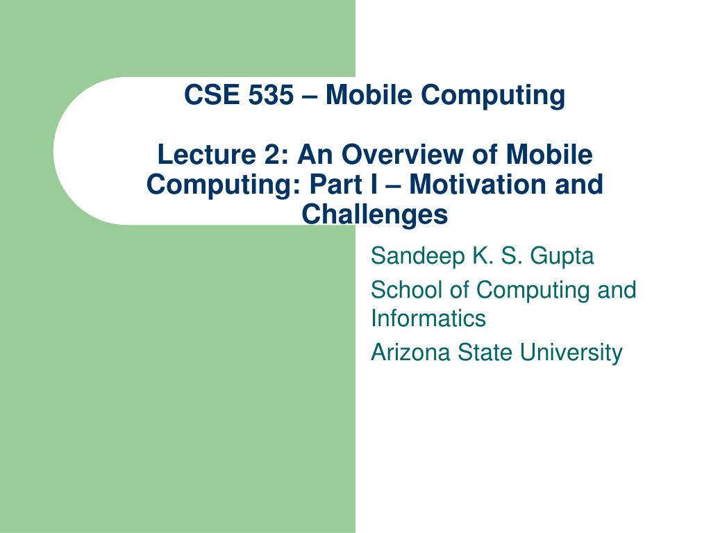 cse 535 mobile computing lecture 2 an overview of mobile computing part i motivation and challenges