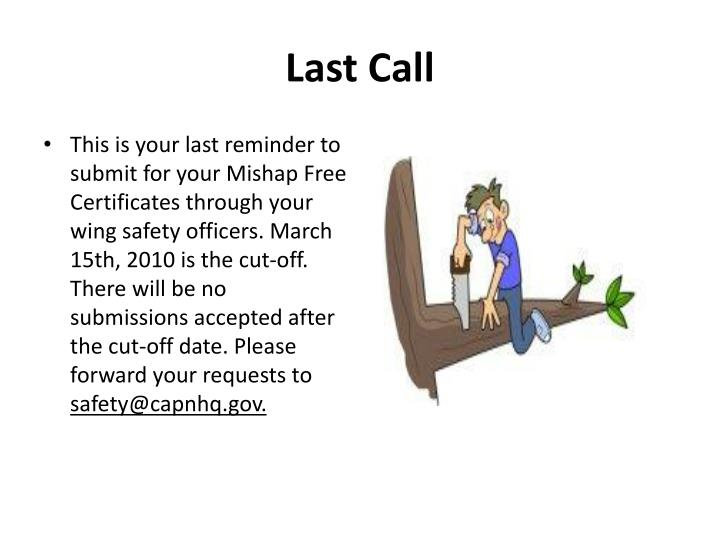 This is your last reminder to submit for your Mishap Free Certificates through your wing safety officers. March 15th, 2010 is the cut-off. There will be no submissions accepted after the cut-off date. Please forward your requests to