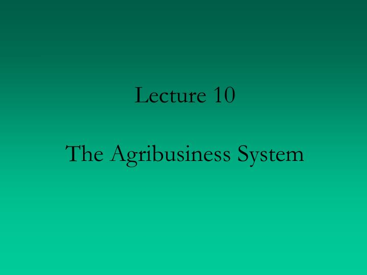 lecture 10 the agribusiness system n.
