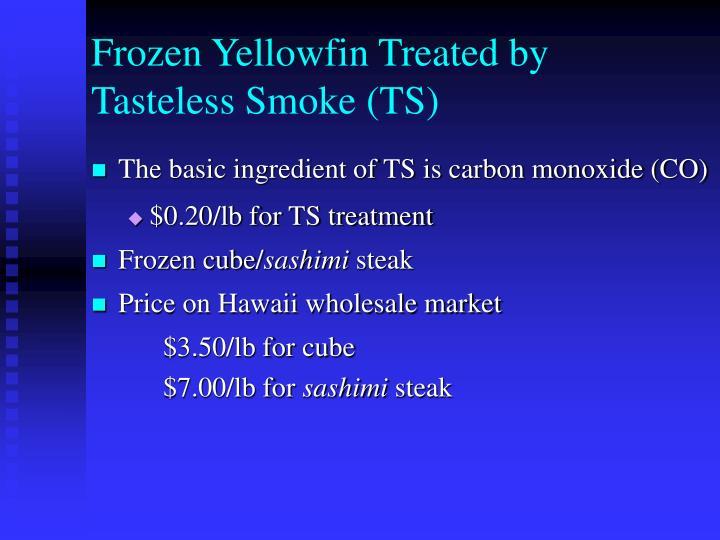 Frozen Yellowfin Treated by Tasteless Smoke (TS)
