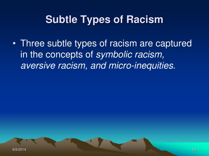 types of racism The types of racism more frequent are the biological, sexual, cultural, internalized, spatial, institutional, colorism, xenophobia, age and aversive unfortunately the types of racism more frequent are the biological, sexual, cultural, internalized, spatial, institutional, colorism, xenophobia, age and aversive.