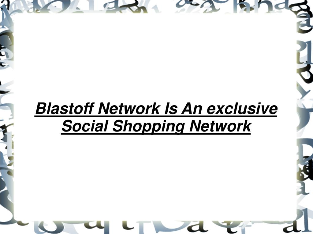 blastoff network is an exclusive social shopping network l.