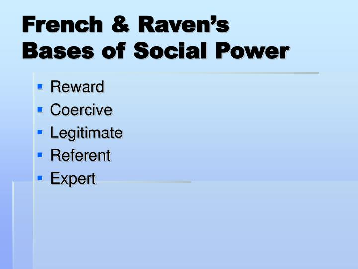 five bases of powers coercive reward legitimate expert referent powers The 5 types of power in leadership the five bases of power are divided in organization associate the leadership's power with expert or referent power.