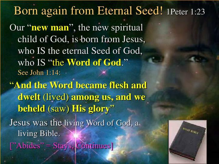 Born again from Eternal Seed!