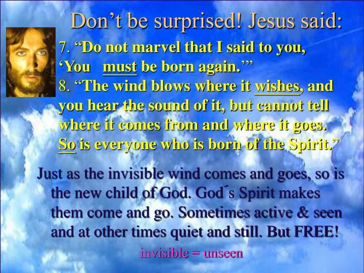 Don't be surprised! Jesus said: