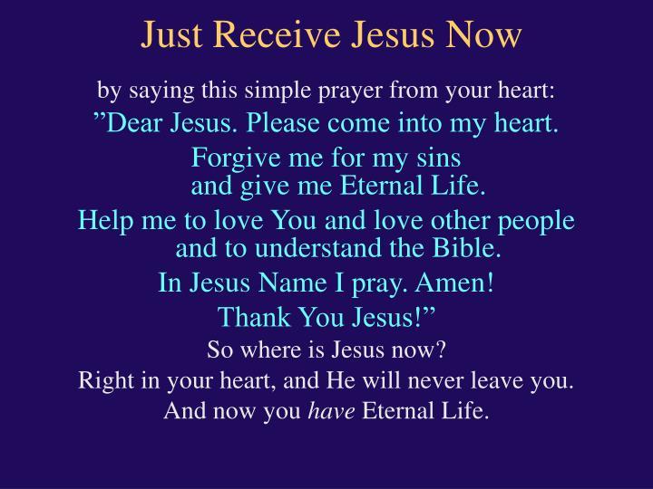 Just Receive Jesus Now
