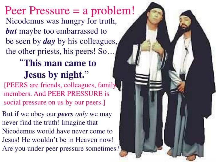 Peer Pressure = a problem!