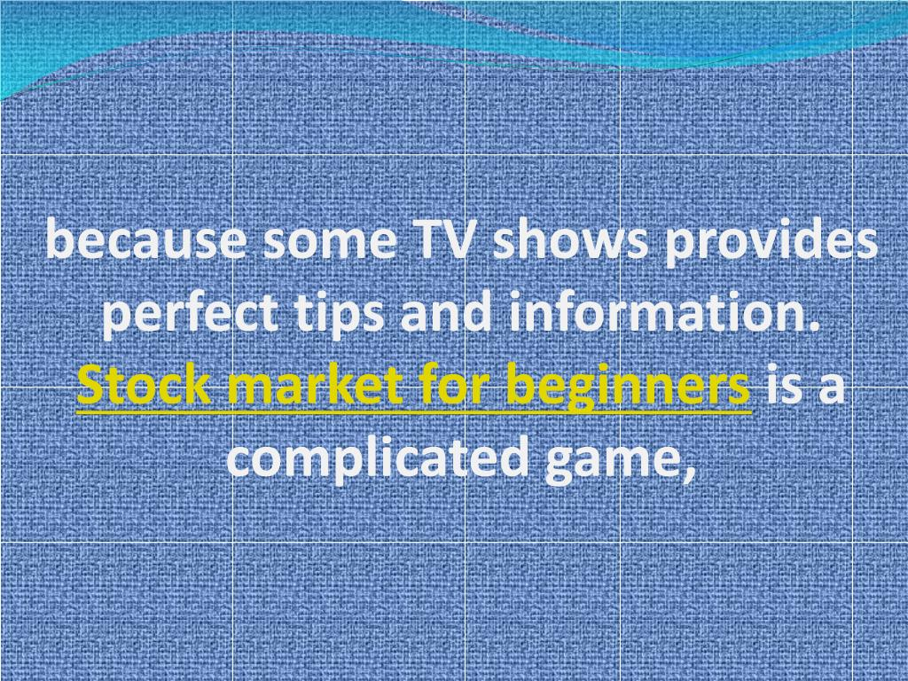 because some TV shows provides perfect tips and information.