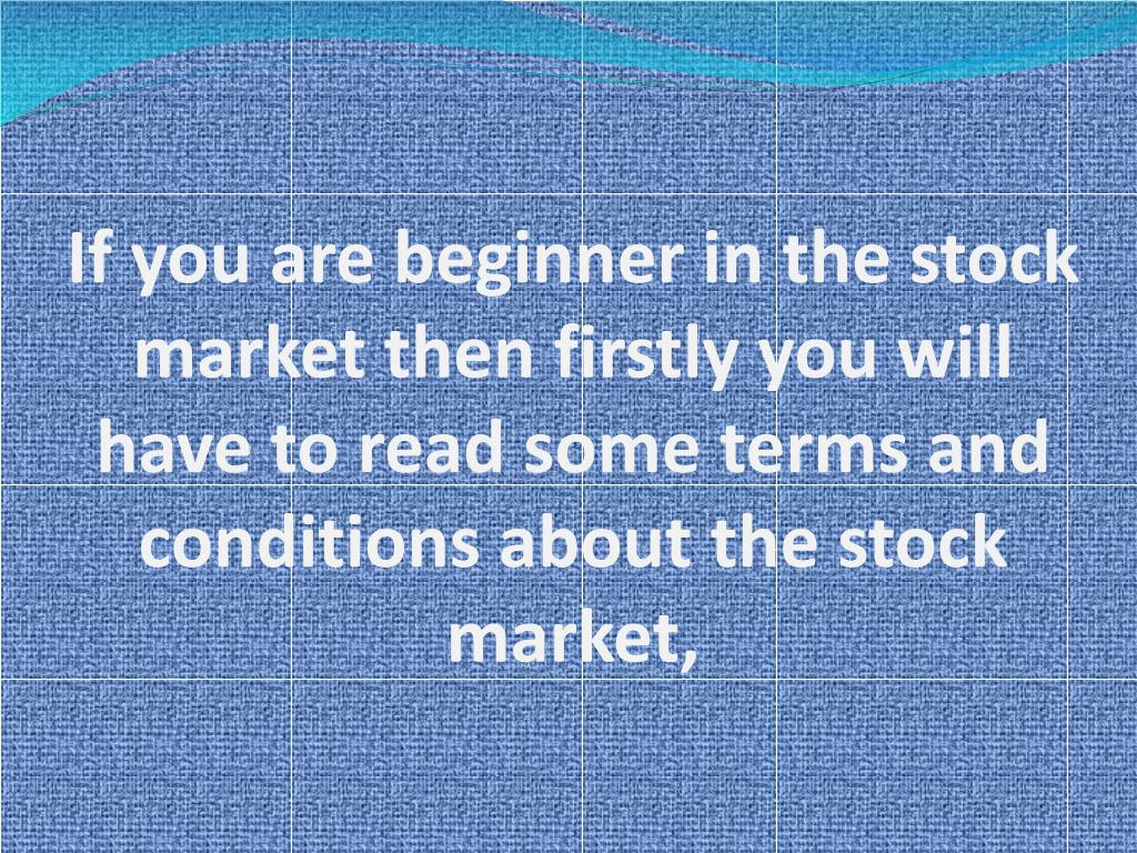 If you are beginner in the stock market then firstly you will have to read some terms and conditions about the stock