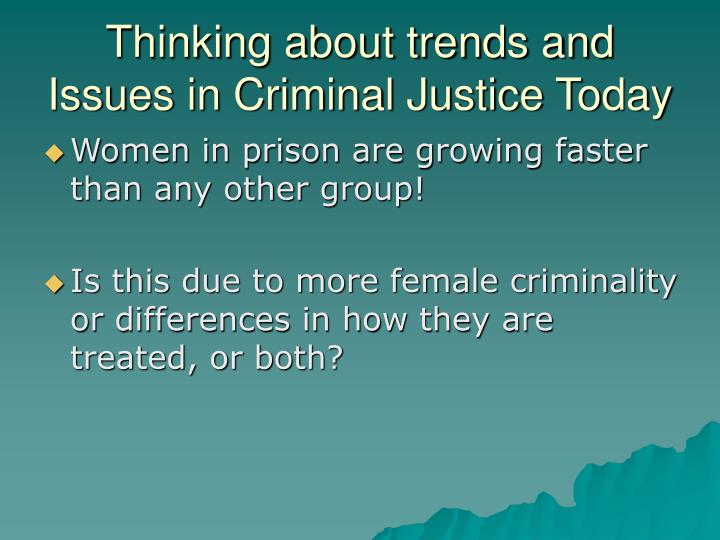 contemporary criminal justice issues and trends Critical issues in crime and justice  trends in girls' criminality  new and updated chapters offer a survey of contemporary issues impacting the criminal .