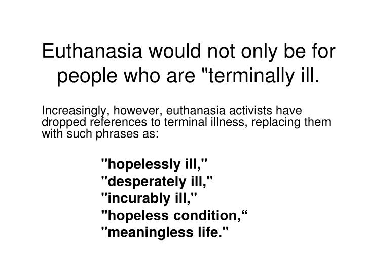 negative case against euthanasia Active and passive euthanasia active euthanasia active euthanasia occurs when the medical professionals, or another person, deliberately do something that causes the patient to die.