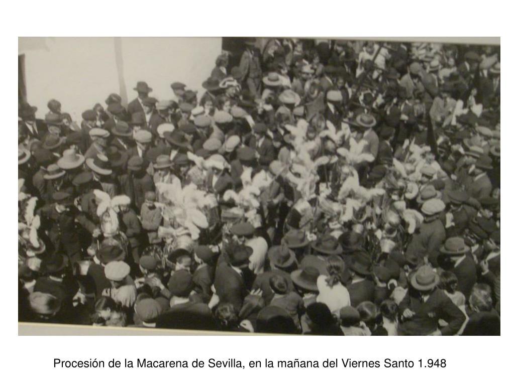 Procesión de la Macarena de Sevilla, en la mañana del Viernes Santo 1.948
