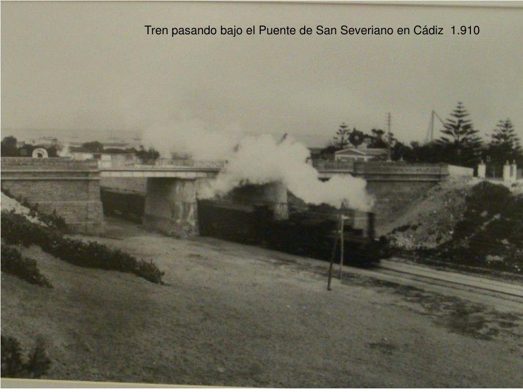 Tren pasando bajo el Puente de San Severiano en Cádiz  1.910