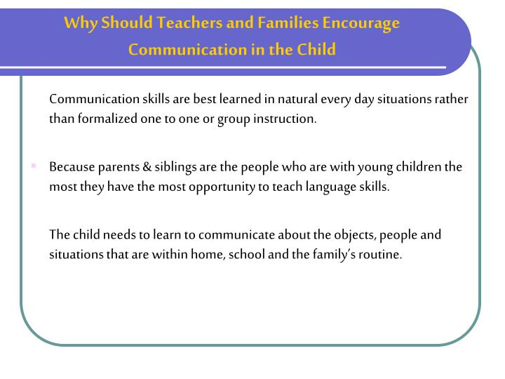Why should teachers and families encourage communication in the child
