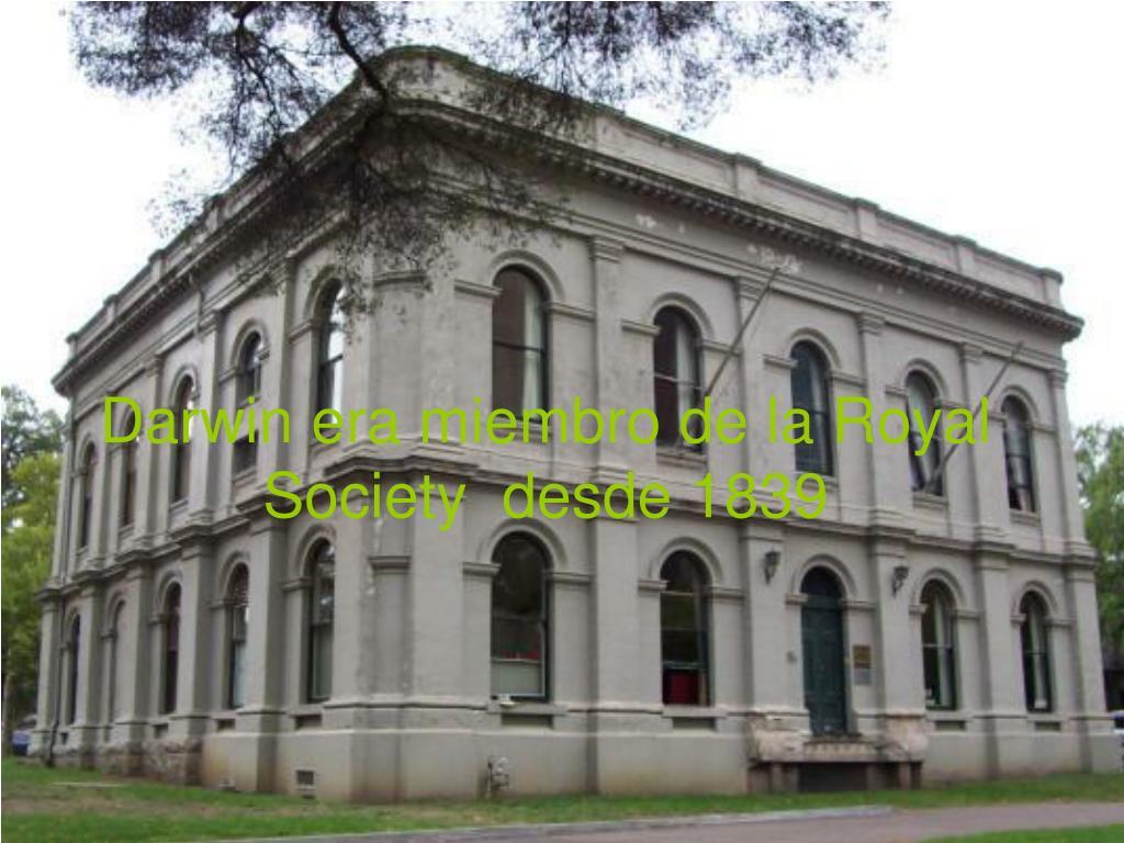 Darwin era miembro de la Royal Society  desde 1839