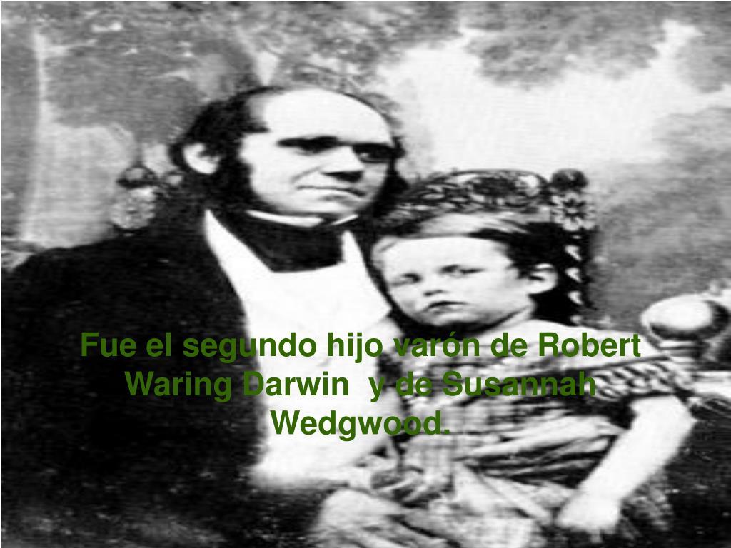 Fue el segundo hijo varón de Robert Waring Darwin  y de Susannah Wedgwood.