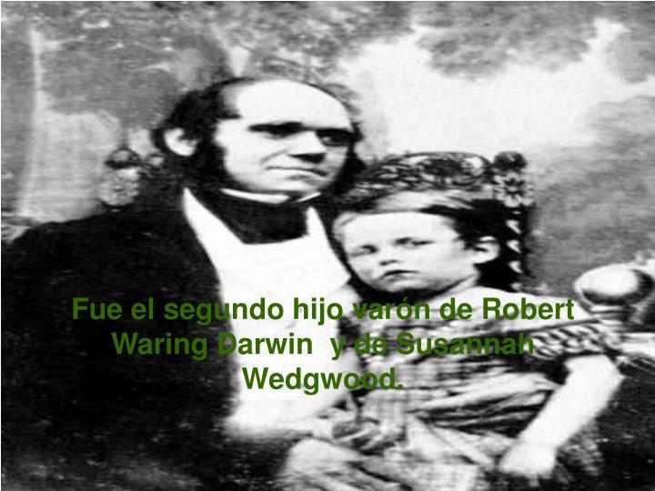 Fue el segundo hijo var n de robert waring darwin y de susannah wedgwood