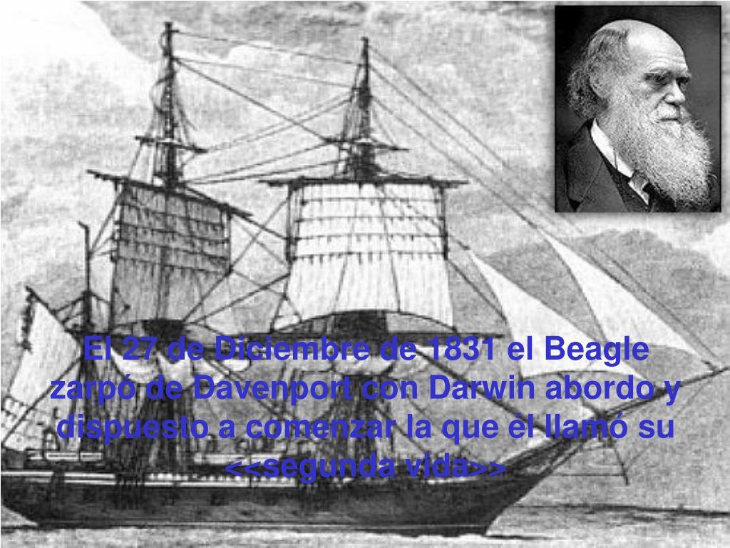El 27 de Diciembre de 1831 el Beagle zarpó de Davenport con Darwin abordo y dispuesto a comenzar la que él llamó su <<segunda vida>>