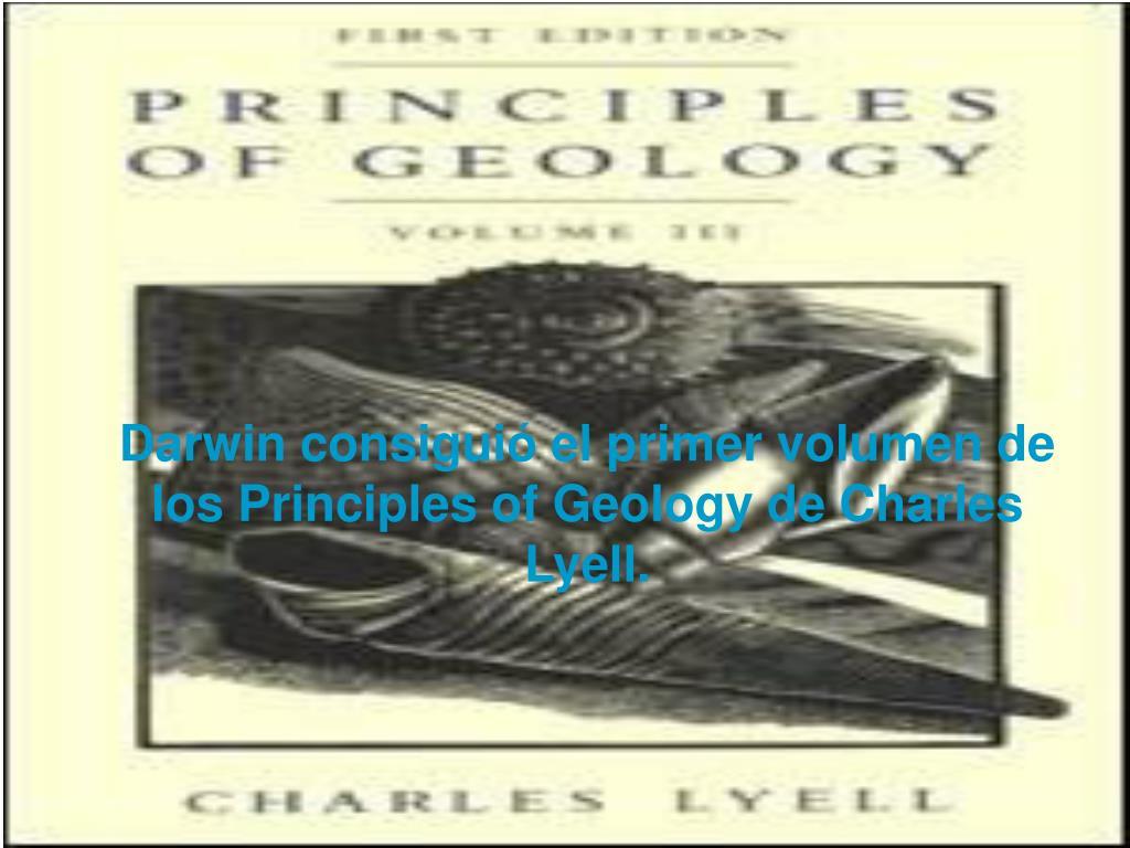 Darwin consiguió el primer volumen de los Principles of Geology de Charles Lyell.