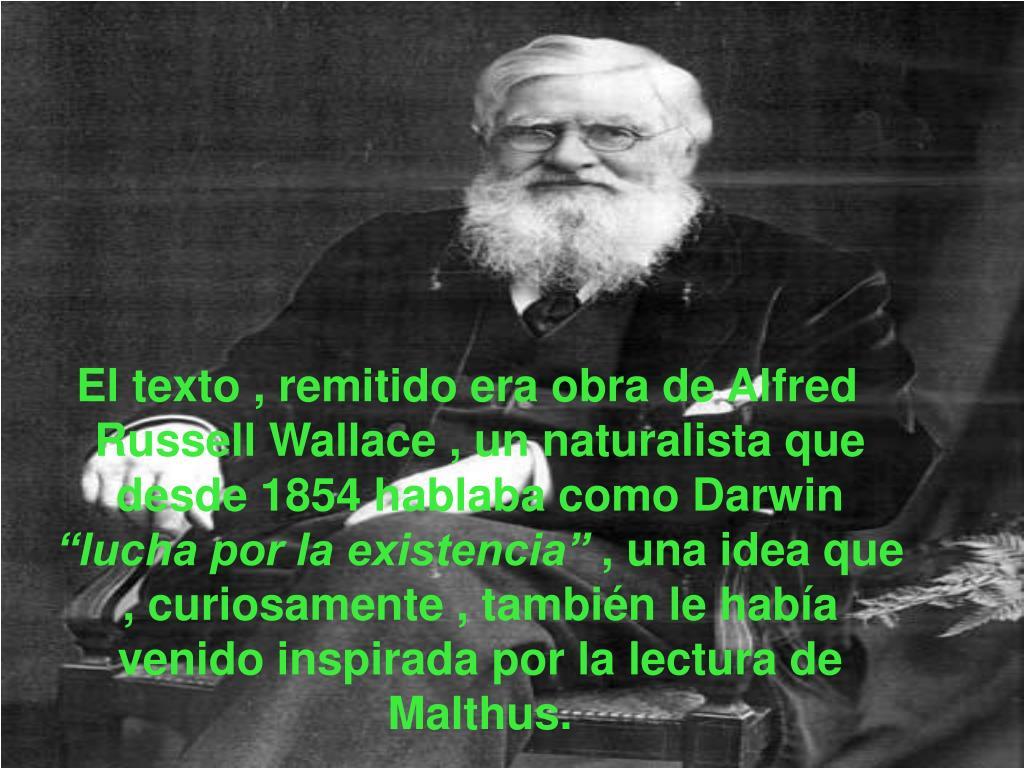 El texto , remitido era obra de Alfred Russell Wallace , un naturalista que desde 1854 hablaba como Darwin