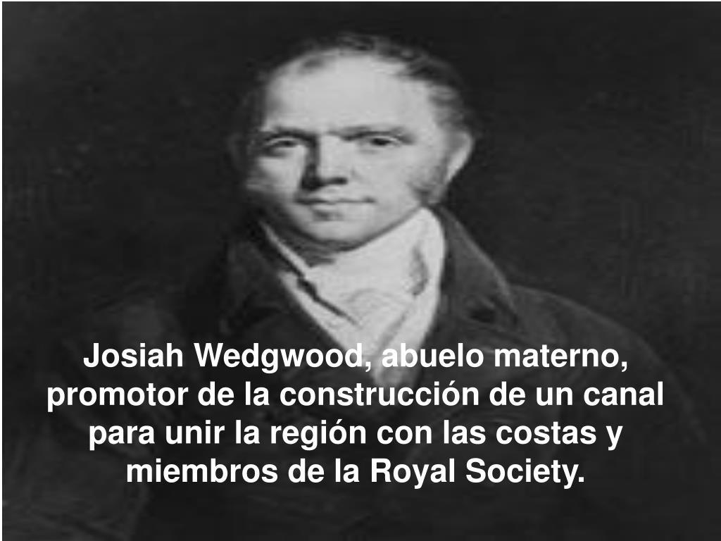 Josiah Wedgwood, abuelo materno, promotor de la construcción de un canal para unir la región con las costas y miembros de la Royal Society.