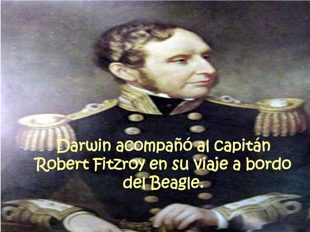 Darwin acompañó al capitán Robert Fitzroy en su viaje a bordo del Beagle.