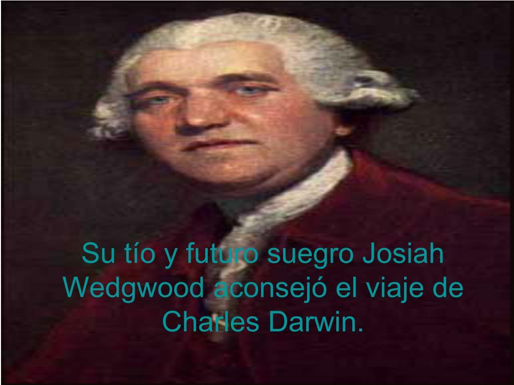 Su tío y futuro suegro Josiah Wedgwood aconsejó el viaje de Charles Darwin.