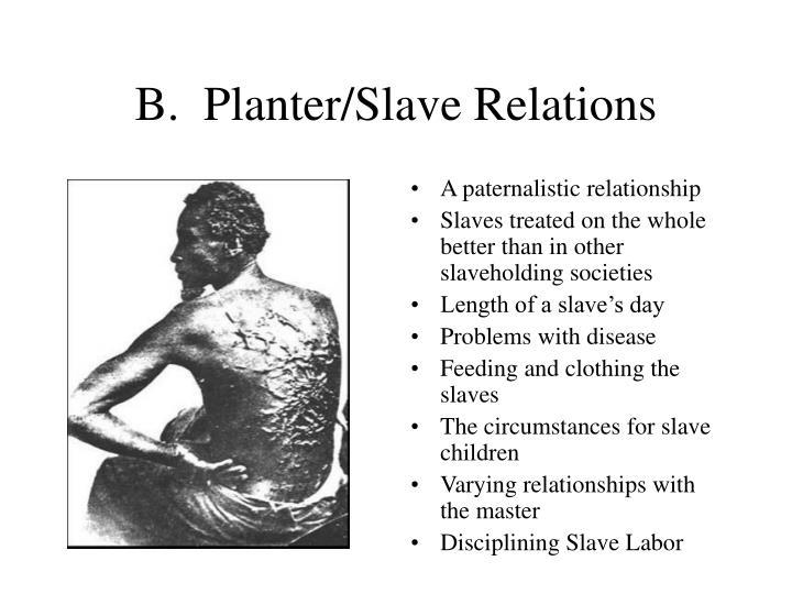B.  Planter/Slave Relations