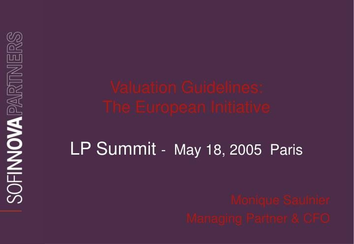 Valuation guidelines the european initiative lp summit may 18 2005 paris