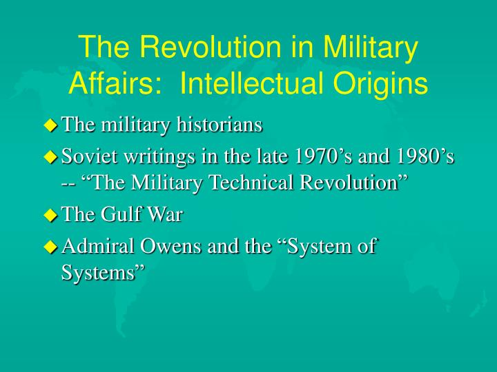 The Revolution in Military Affairs:  Intellectual Origins