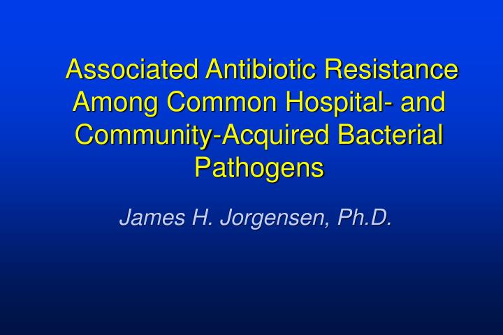 Associated antibiotic resistance among common hospital and community acquired bacterial pathogens