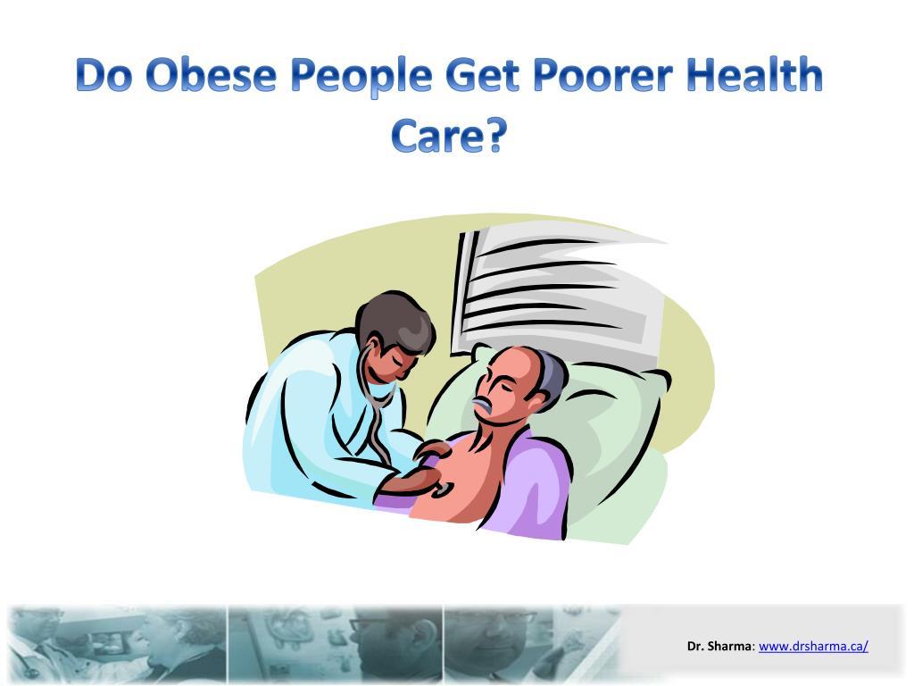 do obese people get poorer health care l.