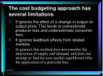 the cost budgeting approach has several limitations