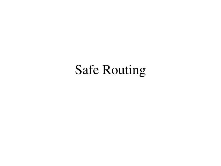 Safe Routing