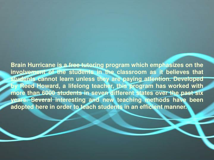Brain Hurricane is a free tutoring program which emphasizes on the involvement of the students in th...