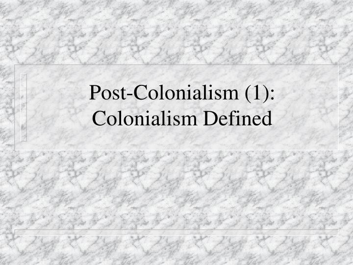 a definition of post colonialism Define colonialism colonialism synonyms, colonialism pronunciation, colonialism translation, english dictionary definition of colonialism n the colonialism the implementation of various political, economic, and social policies to enable a state to maintain or extend its authority and control.