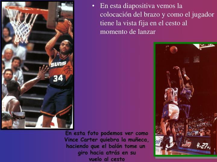 En esta diapositiva vemos la colocación del brazo y como el jugador tiene la vista fija en el cesto al momento de lanzar