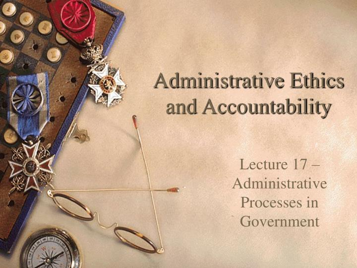 Administrative ethics and accountability